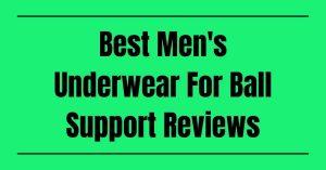 Best Men's Underwear For Ball Support