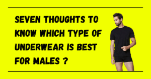 Which Type of Underwear is Best for Males