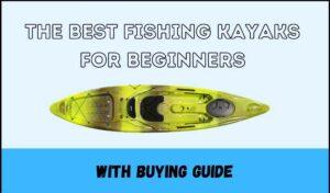 best fishing kayaks for beginners